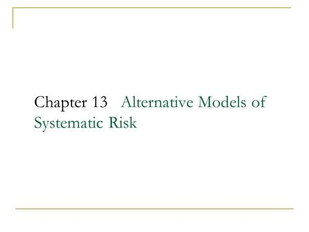 Chapter 13 Alternative Models of Systematic Risk.