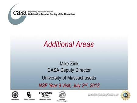 Additional Areas Mike Zink CASA Deputy Director University of Massachusetts NSF Year 9 Visit, July 2 nd, 2012.