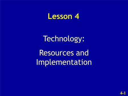 4-1 Lesson 4 Technology: Resources and Implementation.