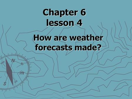 Chapter 6 lesson 4 How are weather forecasts made?
