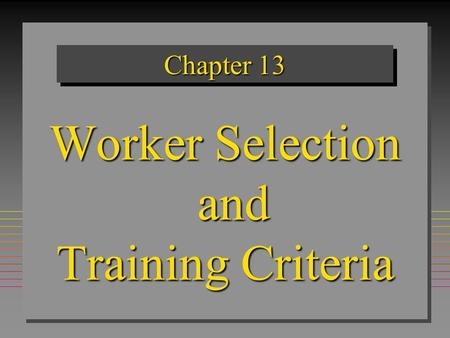 Chapter 13 Worker Selection and Training Criteria.