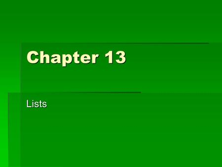 Chapter 13 Lists. List  List  A variable-length, linear collection of homogeneous components  Example  StudentRec Students[100];  A list of 100 students.
