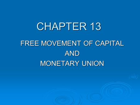 CHAPTER 13 FREE MOVEMENT OF CAPITAL AND MONETARY UNION.