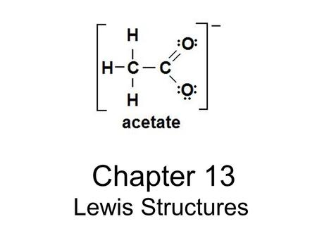 Chapter 13 Lewis Structures. Lewis structures are diagrams that show the bonding between atoms of a molecule, and the lone pairs of valence electrons.