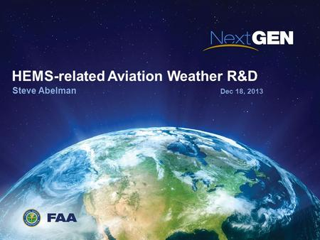 HEMS-related Aviation Weather R&D Steve Abelman Dec 18, 2013.