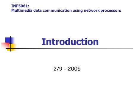 Introduction Introduction 2/9 - 2005 INF5061: Multimedia data communication using network processors.