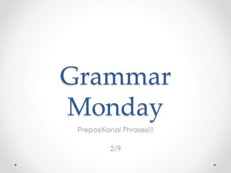 Grammar Monday Prepositional Phrases!!! 2/9. Agenda Announcements: Credit Recovery, Late Grades, Questions/Concerns Review Parts of Speech Review Common.