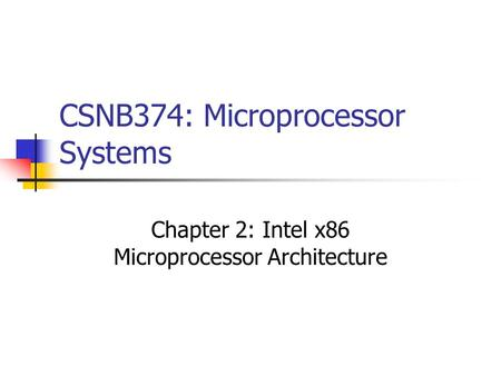 CSNB374: Microprocessor Systems Chapter 2: Intel x86 Microprocessor Architecture.