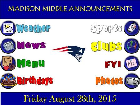 MADISON MIDDLE ANNOUNCEMENTS Friday August 28th, 2015.