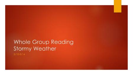 Whole Group Reading Stormy Weather 3/10-3/14 Monday 3/10 Fluency  Echo Read… may say stay gray main sail wait paid snail train paint trail.