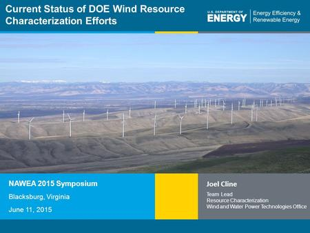 1 | Program Name or Ancillary Texteere.energy.gov Current Status of DOE Wind Resource Characterization Efforts Joel Cline Team Lead Resource Characterization.