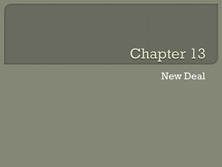 Chapter 13 New Deal.