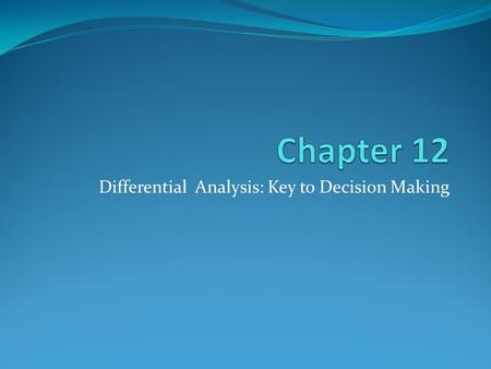 Differential Analysis: Key to Decision Making. Incremental Analysis A technique used in decision analysis that compares alternatives by focusing on the.