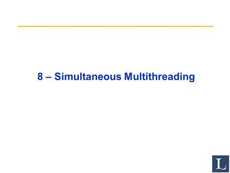 8 – Simultaneous Multithreading. 2 Review from Last Time Limits to ILP (power efficiency, compilers, dependencies …) seem to limit to 3 to 6 issue for.