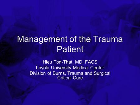 Management of the Trauma Patient Hieu Ton-That, MD, FACS Loyola University Medical Center Division of Burns, Trauma and Surgical Critical Care.