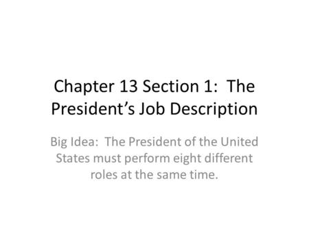 Chapter 13 Section 1: The President's Job Description