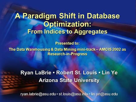 A Paradigm Shift in Database Optimization: From Indices to Aggregates Presented to: The Data Warehousing & Data Mining mini-track – AMCIS 2002 as Research-in-Progress.