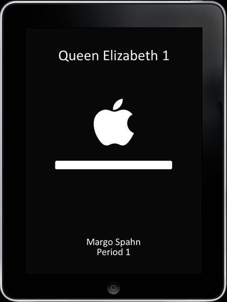 LOAD Queen Elizabeth 1 Margo Spahn Period 1. HOME ContactsMailWeather iPodPhotosNews FIND THE CROWN FIND THE DRESS QUEEN ELIZABETH.