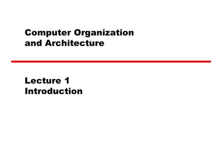 Computer Organization and Architecture Lecture 1 Introduction.