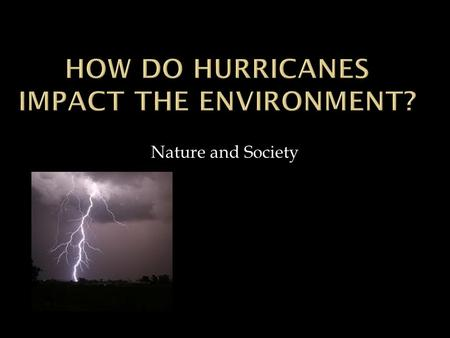 Nature and Society  Nature  hurricane winds strip vegetation and topple trees, a large pulse of litterfall (fallen leaves, branches, and other natural.