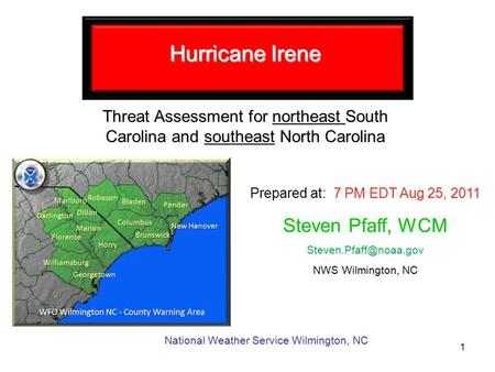 Hurricane Irene Threat Assessment for northeast South Carolina and southeast North Carolina Prepared at: 7 PM EDT Aug 25, 2011 National Weather Service.