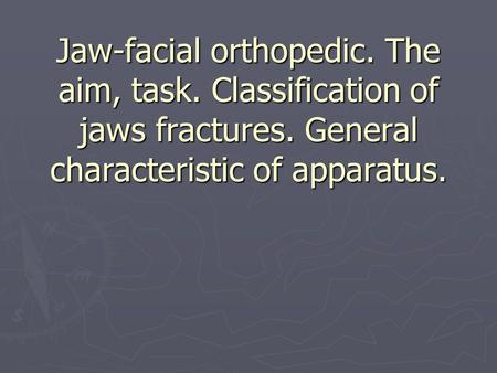 Jaw-facial orthopedic. The aim, task. Classification of jaws fractures. General characteristic of apparatus.