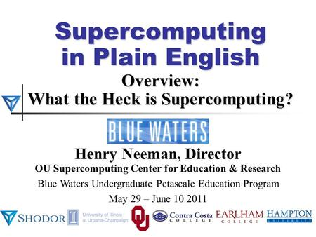 Supercomputing in Plain English Overview: What the Heck is Supercomputing? Henry Neeman, Director OU Supercomputing Center for Education & Research Blue.