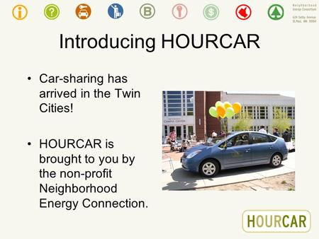 Introducing HOURCAR Car-sharing has arrived in the Twin Cities! HOURCAR is brought to you by the non-profit Neighborhood Energy Connection.