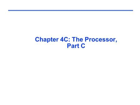 Chapter 4C: The Processor, Part C. Review: Pipeline Hazards  Structural hazards l Design pipeline to eliminate structural hazards  Data hazards – read.