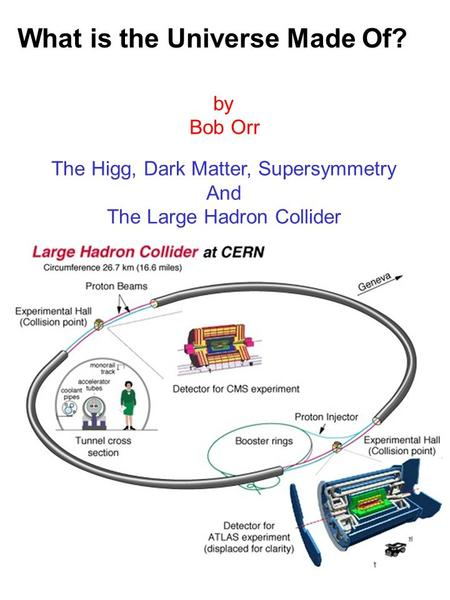 What is the Universe Made Of? by Bob Orr The Higg, Dark Matter, Supersymmetry And The Large Hadron Collider.