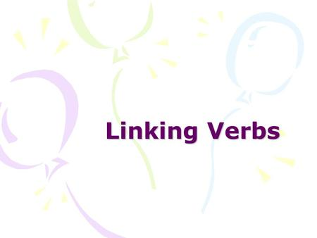 Linking Verbs A linking verb is a verb that does not show action. The sky is blue. The verb is links sky with the color to describe it.