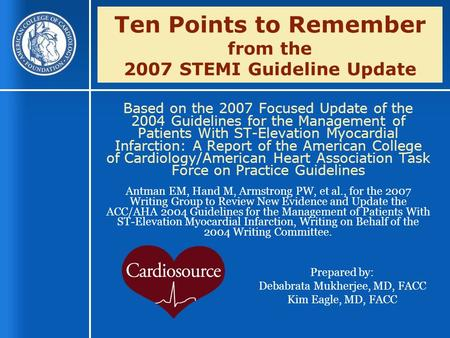 Ten Points to Remember from the 2007 STEMI Guideline Update Based on the 2007 Focused Update of the 2004 Guidelines for the Management of Patients With.