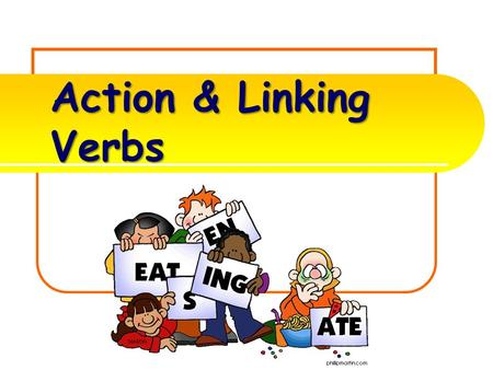 Action & Linking Verbs What is an ACTION VERB? A verb is one of the most important parts of the sentence. It tells the subjects actions, events, or state.