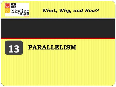 What, Why, and How? 13 PARALLELISM.
