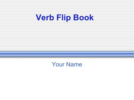 Verb Flip Book Your Name. Action Verb Tells what the subject does Action can be physical or mental Example: Early humans moved constantly. (physical)