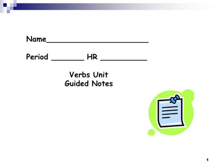 1 Name______________________ Period _______ HR __________ Verbs Unit Guided Notes.
