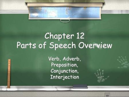 Chapter 12 Parts of Speech Overview Verb, Adverb, Preposition, Conjunction, Interjection Verb, Adverb, Preposition, Conjunction, Interjection.