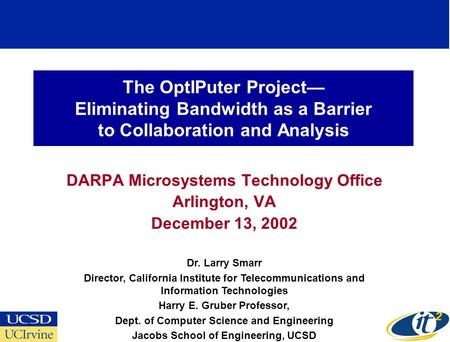 The OptIPuter Project— Eliminating Bandwidth as a Barrier to Collaboration and Analysis DARPA Microsystems Technology Office Arlington, VA December 13,