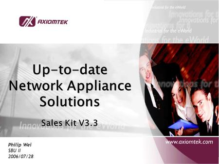 Philip Wei SBU II 2006/07/28 Up-to-date <strong>Network</strong> Appliance Solutions Sales Kit V3.3.