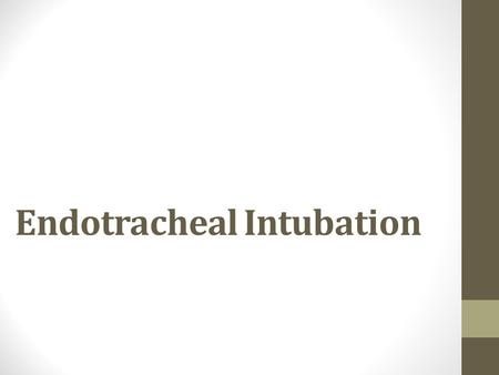 Endotracheal Intubation. Advantages of Intubation A cuffed endotracheal tube protects the airway from aspiration Access is gained to the tracheobronchial.