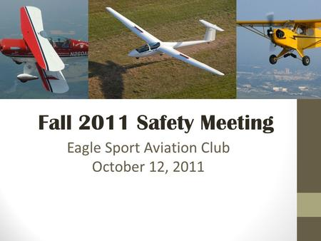 Eagle Sport Aviation Club October 12, 2011 Fall 2011 Safety Meeting.