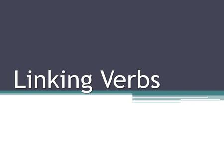 Linking Verbs. Essential Question What are Linking Verbs? A linking verb connects the subject of a sentence with a noun or adjective in the predicate.