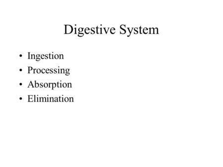 Digestive System Ingestion Processing Absorption Elimination.