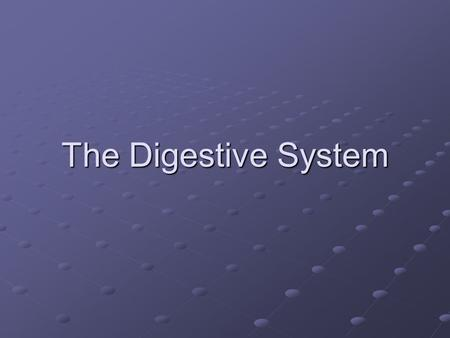 The Digestive System. Digestive System Alimentary canal Accessory digestive organs 6 essential activities Regulation (mechanical and chemical stimuli)