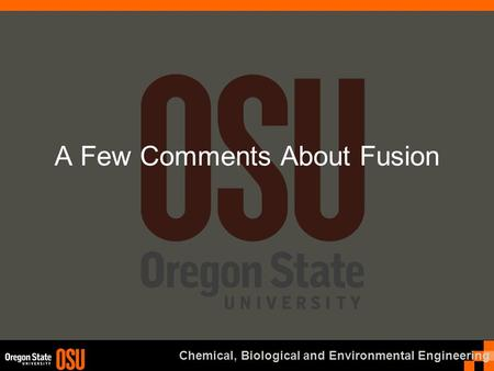 Chemical, Biological and Environmental Engineering A Few Comments About Fusion.