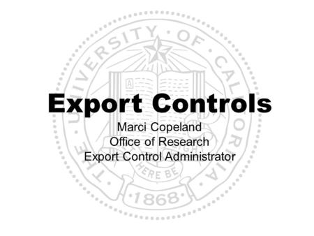 Export Controls Marci Copeland Office of Research Export Control Administrator.