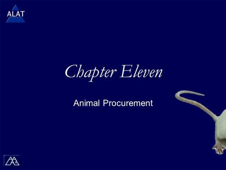 "Chapter Eleven Animal Procurement.  If viewing this in PowerPoint, use the icon to run the show (bottom left of screen).  Mac users go to ""Slide Show."