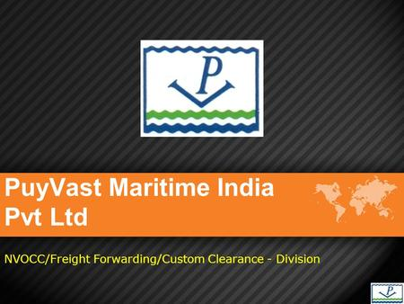 PuyVast Maritime India Pvt Ltd NVOCC/Freight Forwarding/Custom Clearance - Division.