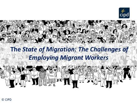 The State of Migration: The Challenges of Employing Migrant Workers © CIPD.