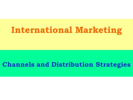 International Marketing Channels and Distribution Strategies.